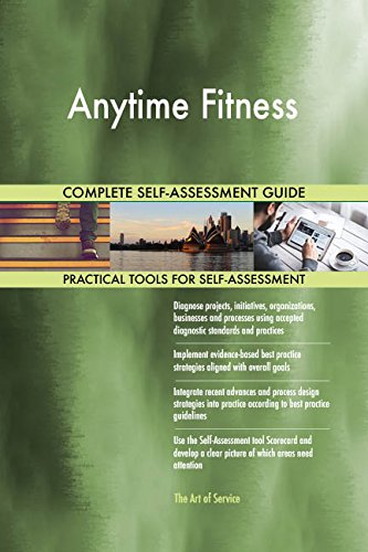 Anytime Fitness All-Inclusive Self-Assessment - More than 660 Success Criteria, Instant Visual Insights, Comprehensive Spreadsheet Dashboard, Auto-Prioritized for Quick Results