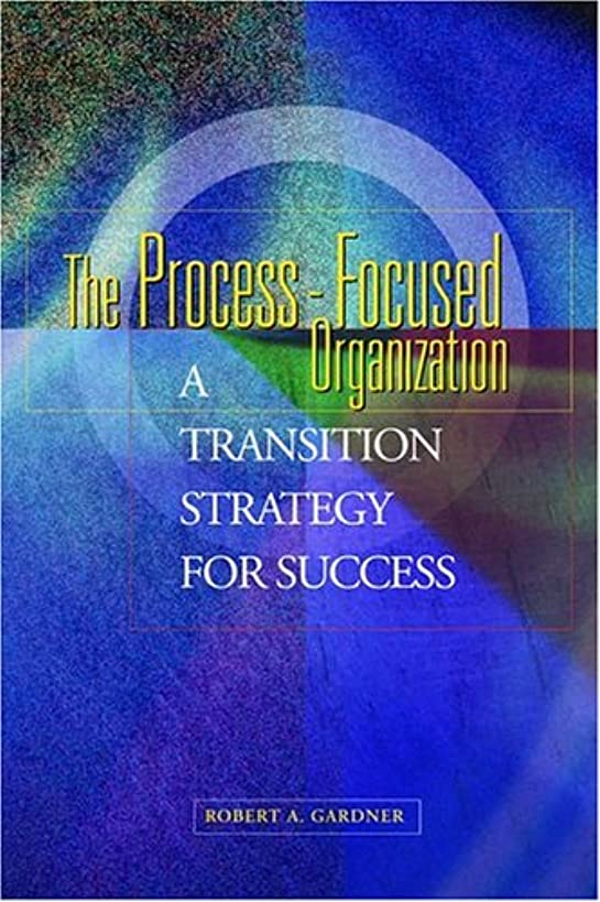 The Process-Focused Organization: A Transition Strategy for Success