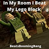 In My Room I Beat My Lego Block [Explicit]