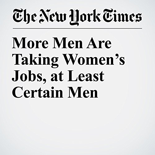 More Men Are Taking Women's Jobs, at Least Certain Men copertina
