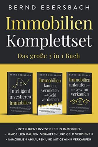 Immobilien Komplettset: Das große 3 in 1 Buch: Intelligent investieren in Immobilien | Immobilien kaufen, vermieten und Geld verdienen | Immobilien ankaufen und mit Gewinn verkaufen