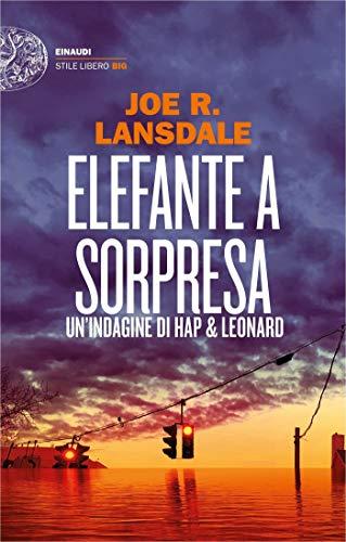Elefante a sorpresa: Un'indagine di Hap & Leonard (Ciclo Hap & Leonard Vol. 14)