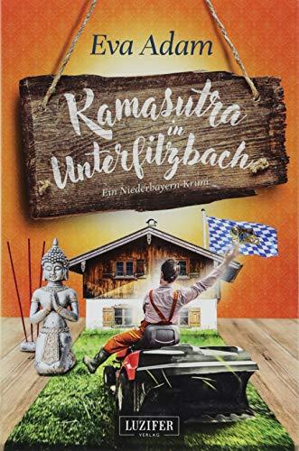 KAMASUTRA IN UNTERFILZBACH: Krimikomödie aus Niederbayern: ein Niederbayern-Krimi