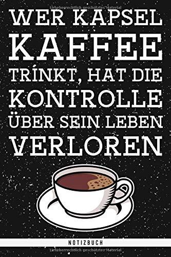 Wer Kapsel Kaffee trinkt, hat die Kontrolle über sein Leben verloren. Notizbuch: Punktraster Notizbuch mit 120 Seiten. Lustiger Spruch für Kaffeeliebhaber mit Stil als Geschenk
