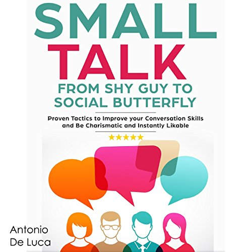 Small Talk: Shy Guy to Social Butterfly - Proven Tactics to Improve Your Conversation Skills and Be Charismatic, and Instantly Likable  audiobook cover art