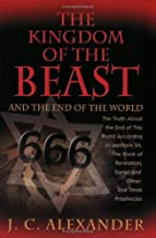 The Kingdom of the Beast and the End of the World: The Truth About the End