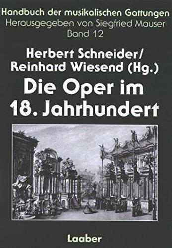 Handbuch der musikalischen Gattungen, 15 Bde., Bd.12, Die Oper im 18. Jahrhundert