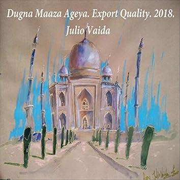 Dugna Maaza Ageya. Export Quality.