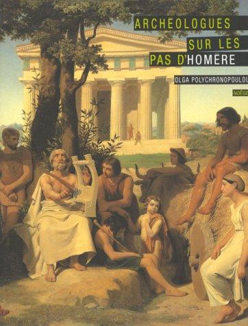 ARCHEOLOGUES SUR LES PAS D'HOMERE. La naissance de la protohistoire égéenne