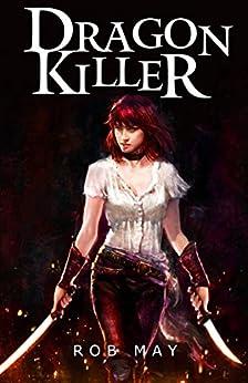 Dragon Killer (Reckoning of Dragons Book 1) by [Rob May]