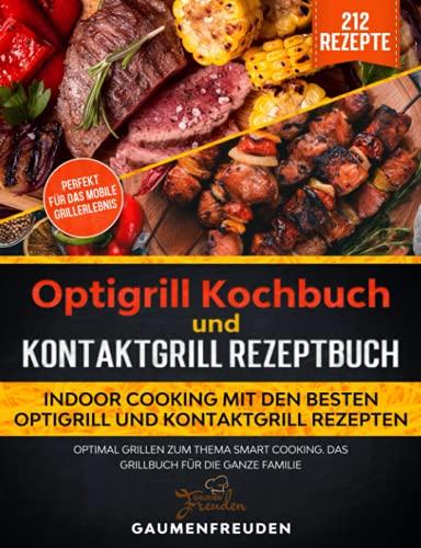 Das große Optigrill Kochbuch – Indoor Cooking mit den besten Optigrill und Kontaktgrill Rezepten: Optimal grillen zum Thema Smart Cooking. Das Grillbuch für die ganze Familie