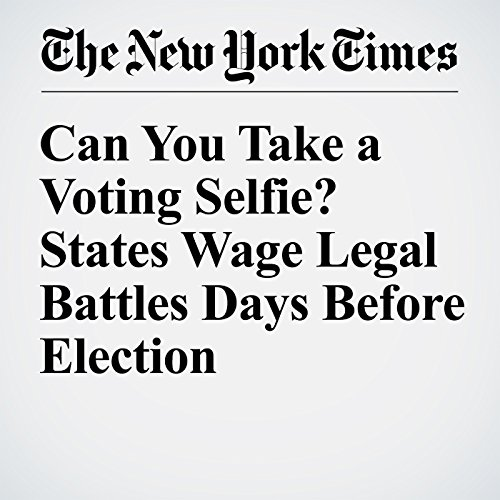 Can You Take a Voting Selfie? States Wage Legal Battles Days Before Election cover art