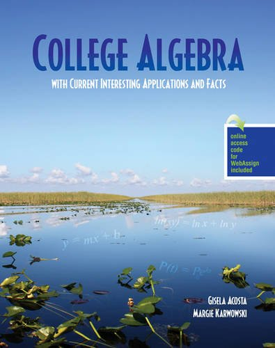 College Algebra with Current Interesting Applications and Facts