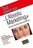 L'Absolu marketing - Web 3.0, Big Data, Neuromarketing...