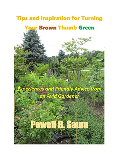 Tips and Inspiration for Turning Your Brown Thumb Green (English Edition)