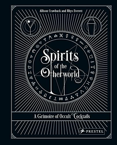 Spirits of the Otherworld: A Grimoire of Occult Cocktails and Drinking Rituals