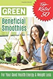 Top-Rated 50 Green Beneficial Smoothies  for Your Good Health Energy & Weight Loss: Simple and Quick Smoothie Recipes. Beneficial to Health and Weight Loss. For Cleansing the Body and Cheerfulness