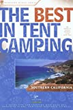 The Best in Tent Camping: Southern California: A Guide for Car Campers Who Hate RVs, Concrete Slabs, and Loud Portable Stereos (Best Tent Camping)