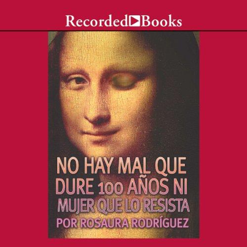 No hay mal que dure 100 años ni mujer que lo resista (Texto Completo) audiobook cover art