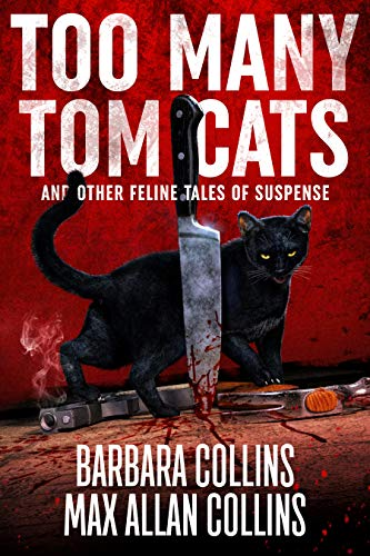 Too Many Tom Cats: And Other Feline Tales of Suspense by [Barbara Collins, Max Allan Collins]