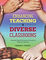 Enhancing Teaching in Diverse Classrooms: A Research Proposal Presented to the Faculty of Humphreys University