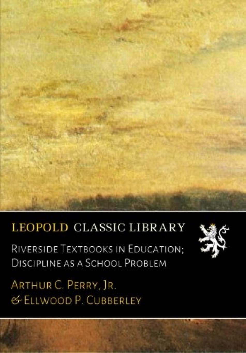 海峡成功期限Riverside Textbooks in Education; Discipline as a School Problem