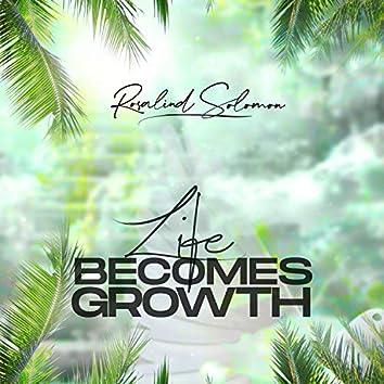 Life Becomes Growth