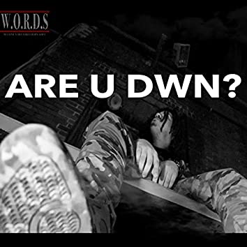 ARE U DWN?