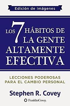 Los 7 Hábitos de la Gente Altamente Efectiva: Edición de Imágenes (Spanish Edition) by [Stephen R. Covey]