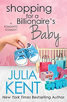 Shopping for a Billionaire's Baby by [Julia Kent]