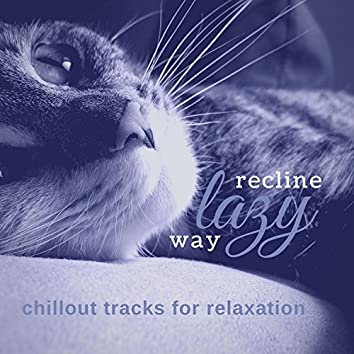 Recline Lazy Way (Chillout Tracks For Relaxation)