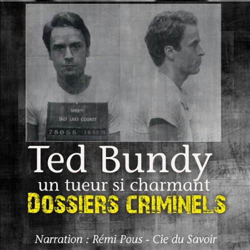 Couverture de Ted Bundy, un tueur si charmant (Dossiers criminels)
