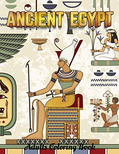 ANCIENT EGYPT Adults Coloring Book: Egyptian Colouring Book For Adults | Mythology, Hieroglyphics, Mummies and Pharaohs For Stress Relief & Relaxation| New 2020 2021