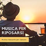 Musica per riposarsi – Musica rilassante per riposare