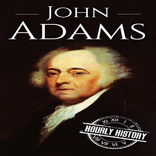 John Adams: A Life from Beginning to End audiobook cover art