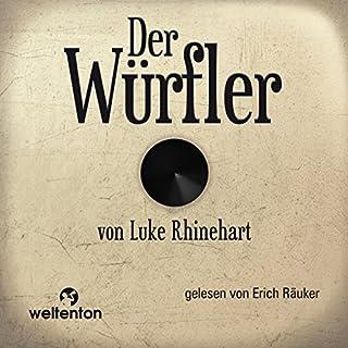 Der Würfler                   Autor:                                                                                                                                 Luke Rhinehart                               Sprecher:                                                                                                                                 Erich Räuker                      Spieldauer: 13 Std. und 23 Min.     109 Bewertungen     Gesamt 3,7