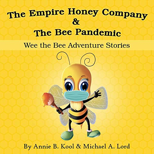 The Empire Honey Company & The Bee Pandemic: Wee the Bee Adventure Stories