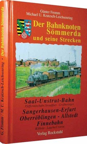 Der Eisenbahnknoten Sömmerda und seine Strecken. Die Saal-Unstrut Bahn /Die Bahnlinie Sangerhausen - Erfurt /Die...