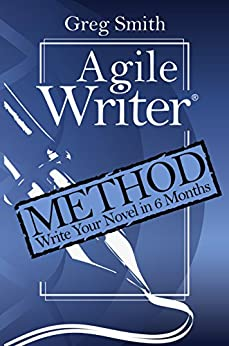 Agile Writer: Method: Write Your First Draft Novel in 6 Months by [Greg Smith]