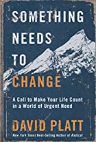 Something Needs to Change: A Call to Make Your Life Count in a World of Urgent Need