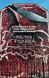 Politica e violenza. Teorie e pratiche del conflitto sociale