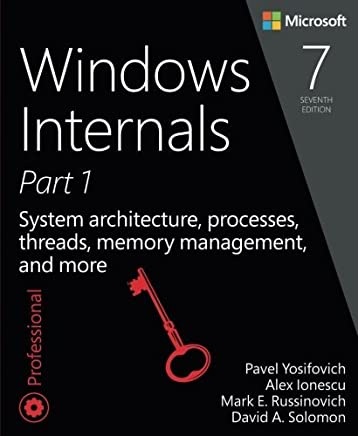 Windows Internals, Part 1: System architecture, processes, threads, memory management, and more (7th Edition) by Pavel Yosifovich Mark E. Russinovich David A. Solomon Alex Ionescu(2017-05-15)