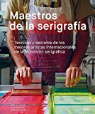 Maestros de la serigrafía Técnicas y secretos de los mejores artistas internacionales de la impresión serigráfica