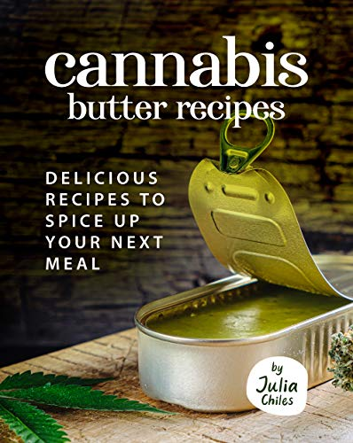 Cannabis Butter Recipes: Delicious Recipes to Spice up Your Next meal