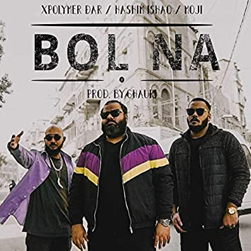 Bol Na (feat. Hashim Ishaq & Moji)