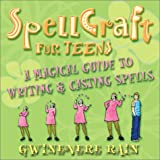Spellcraft for Teens: A Magical Guide to Writing and Casting Spells
