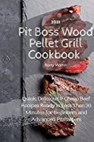 Pit Boss Wood Pellet Grill Cookbook 2021: Quick, Delicious and Cheap Beef Recipes Ready in Less Than 30 Minutes for Beginners and Advanced Pitmasters