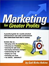 Marketing for Greater Profits: A Practical Guide for Results-oriented Entrepreneurs and Sales Professionals Who Understand That Time is Money