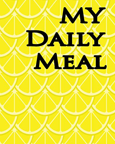 My Daily Meal: Daily Weekly Notes of Journal.Track and Plan of Food Diary and Log Prep And Create Grocery and Shopping List, Breakfast / Lunch / Dinner Ideas, for Colorful Cover.