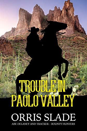 Trouble in Paolo Valley: (Abe Delaney & Tracker – Bounty Hunters)